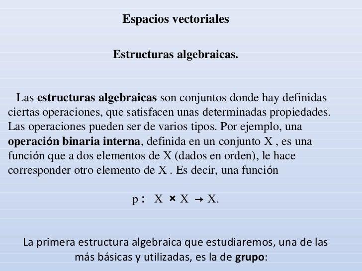 Espacios vectoriales                     Estructuras algebraicas.  Las estructuras algebraicas son conjuntos donde hay def...