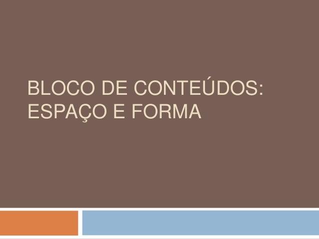 BLOCO DE CONTEÚDOS: ESPAÇO E FORMA