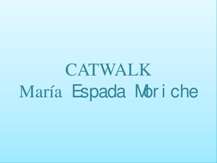 CATWALKMaría Espada M i che              or