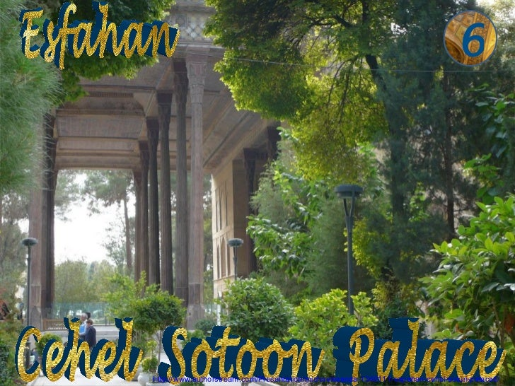 6http://www.authorstream.com/Presentation/michaelasanda-1340111-espahan-cehel-sotun-palace6/