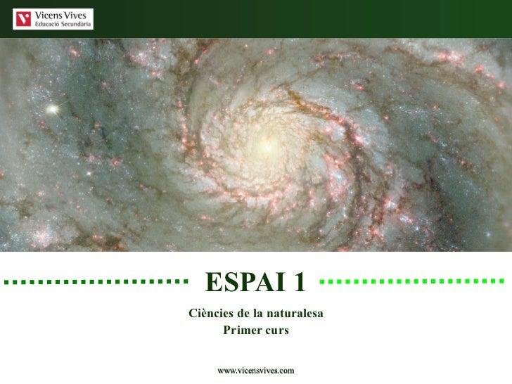 ESPAI 1 Ciències de la naturalesa Primer curs