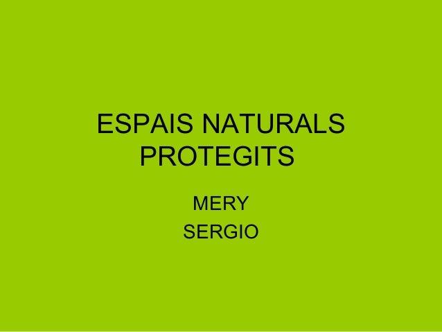 ESPAIS NATURALS  PROTEGITS      MERY     SERGIO