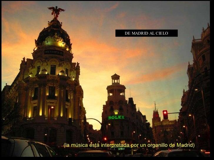 DE MADRID AL CIELO (la música está interpretada por un organillo de Madrid)