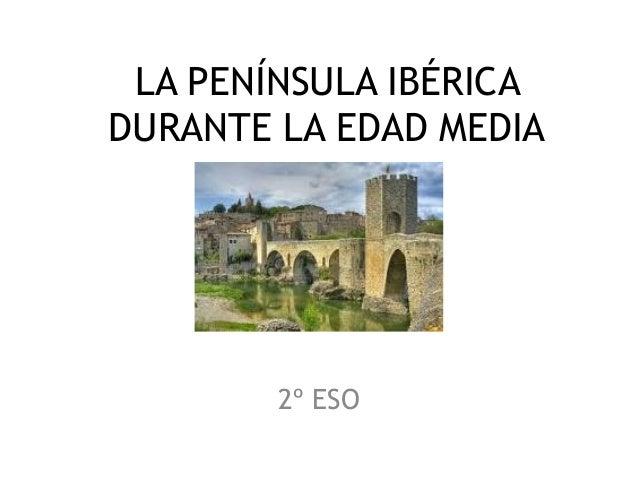 LA PENÍNSULA IBÉRICA DURANTE LA EDAD MEDIA  2º ESO