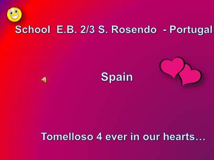 School  E.B. 2/3 S. Rosendo  - Portugal <br />Spain<br />Tomelloso 4 everinourhearts…<br />