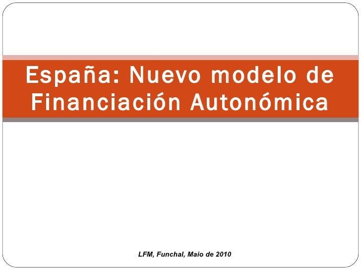 España: Nuevo modelo de Financiación Autonómica LFM, Funchal, Maio de 2010