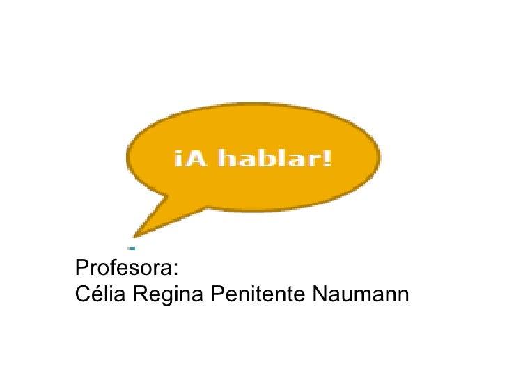 Profesora:  Célia Regina Penitente Naumann