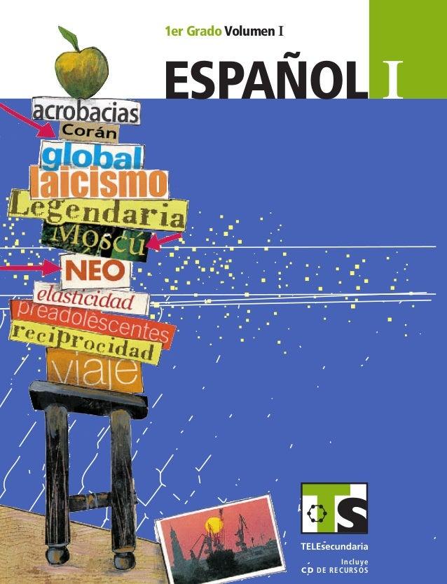 español I ESPAÑOLI 1er Grado Volumen I SUSTITUIR 1erGrado VolumenI Incluye CD de recursos ESP1 Vol1 Portada.indd 2 6/2/07 ...