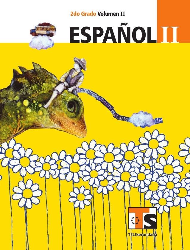 IIespañol II 2do Grado Volumen II SUSTITUIR 2doGrado VolumenIIespañol ESP2 LA Vol2 portada.indd 1 9/3/07 3:22:35 PM