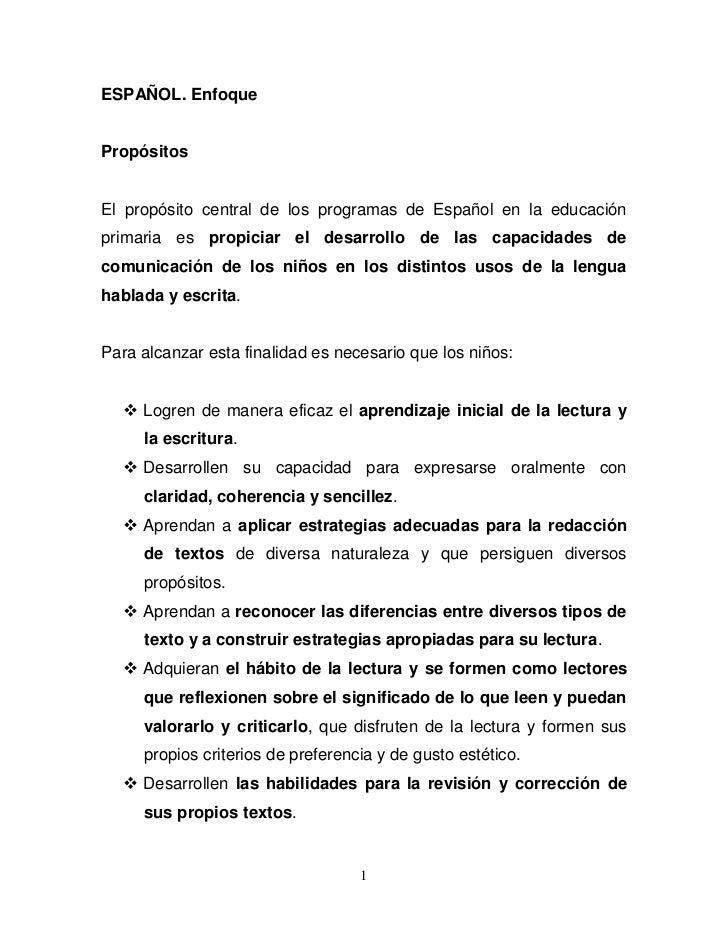 ESPAÑOL. EnfoquePropósitosEl propósito central de los programas de Español en la educaciónprimaria es propiciar el desarro...