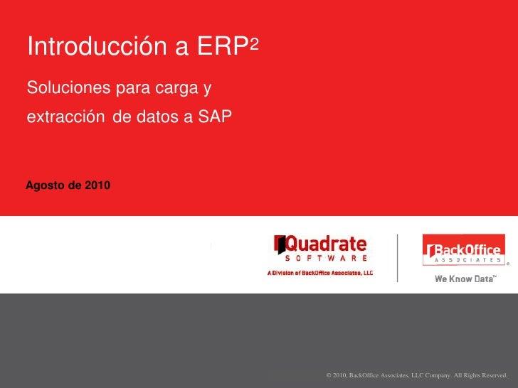 Agosto de 2010<br />Introducción a ERP2Soluciones para carga yextracciónde datos a SAP<br />