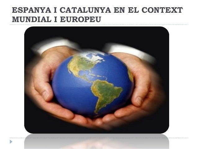ESPANYA I CATALUNYA EN EL CONTEXTMUNDIAL I EUROPEU