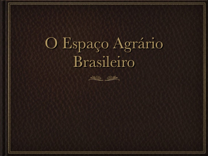 O Espaço Agrário Brasileiro