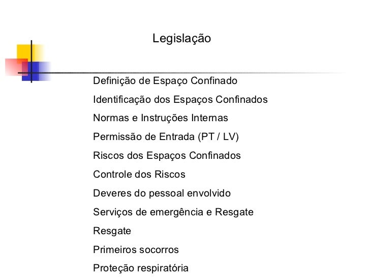 Legislação Definição de Espaço Confinado Identificação dos Espaços Confinados Normas e Instruções Internas Permissão de En...