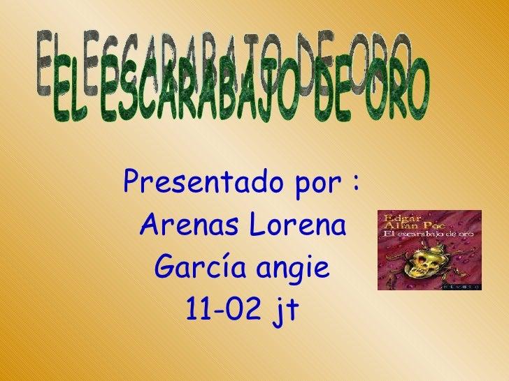 Presentado por : Arenas Lorena García angie 11-02 jt EL ESCARABAJO DE ORO