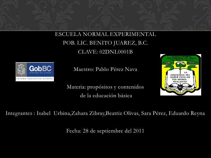 ESCUELA NORMAL EXPERIMENTAL                      POB. LIC. BENITO JUAREZ, B.C.                           CLAVE: 02DNL0001B...