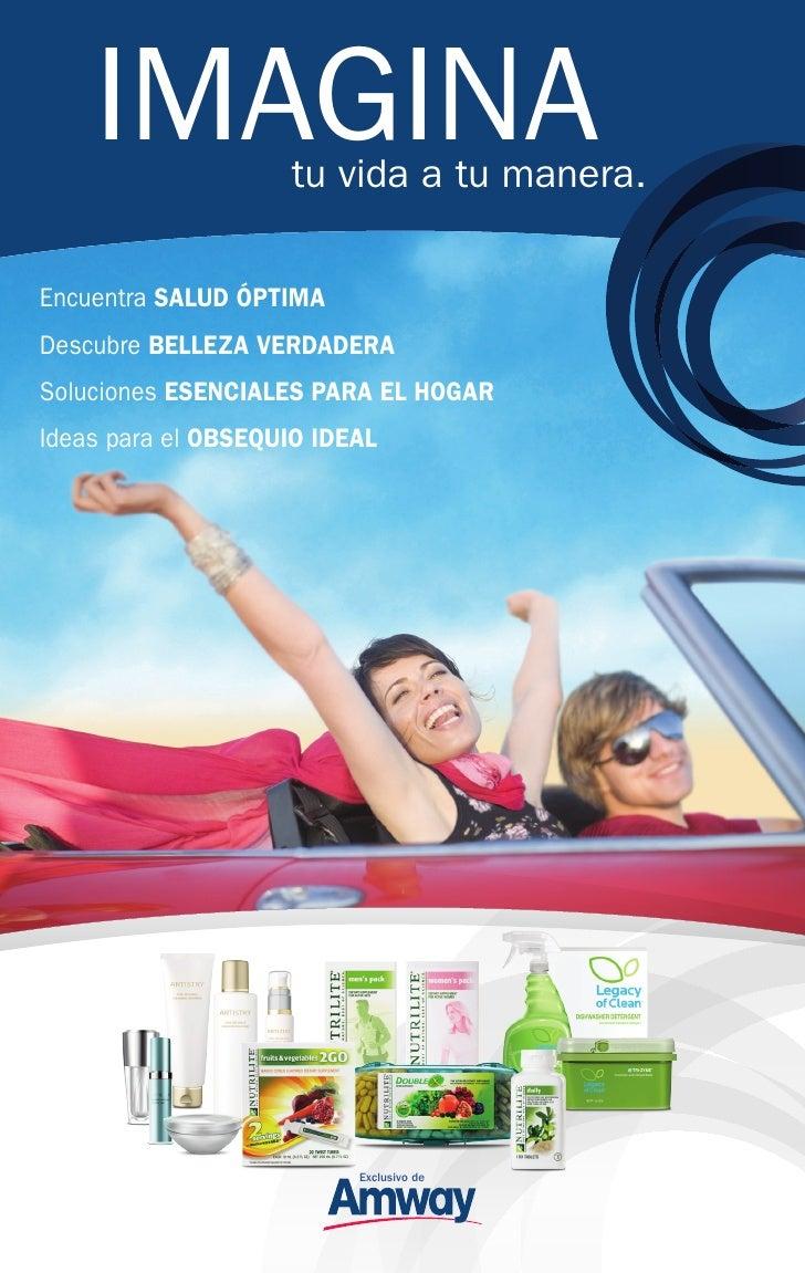 ImagIna         tu vida a tu manera.Encuentra Salud ÓptimaDescubre Belleza VerdaderaSoluciones eSeNCialeS para el HOGarIde...