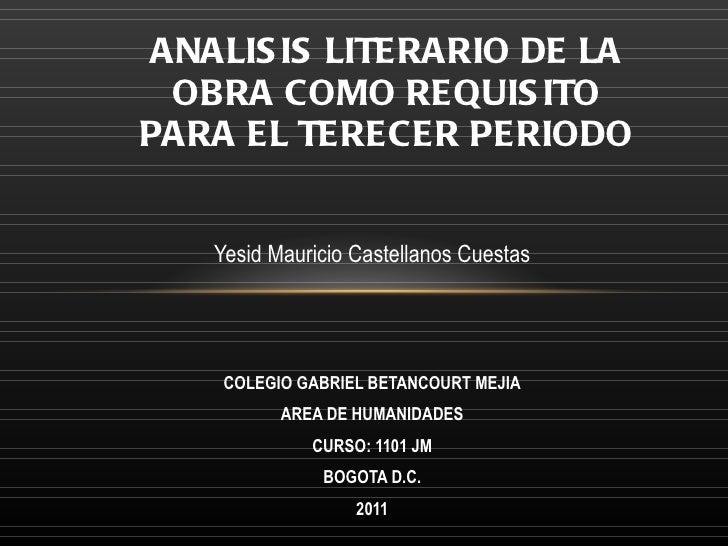 Yesid Mauricio Castellanos Cuestas COLEGIO GABRIEL BETANCOURT MEJIA AREA DE HUMANIDADES CURSO: 1101 JM BOGOTA D.C. 2011 AN...