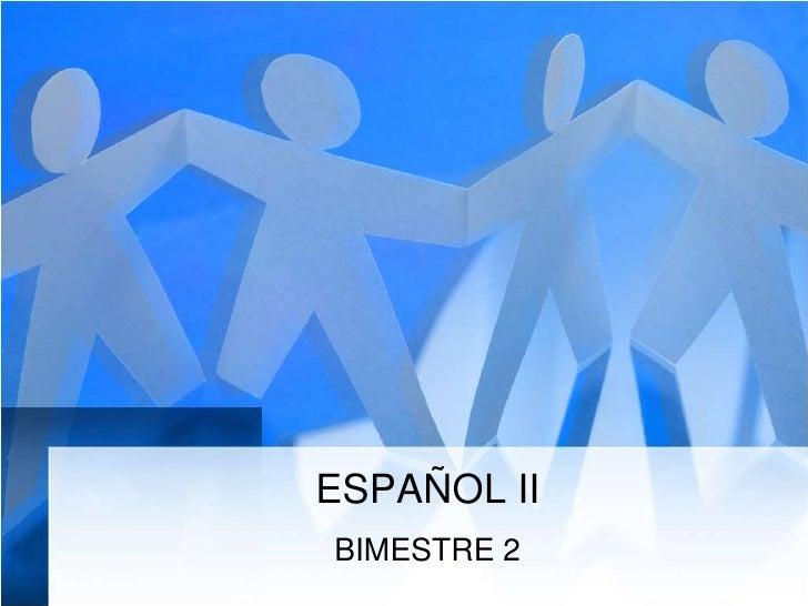 ESPAÑOL II<br />BIMESTRE 2<br />