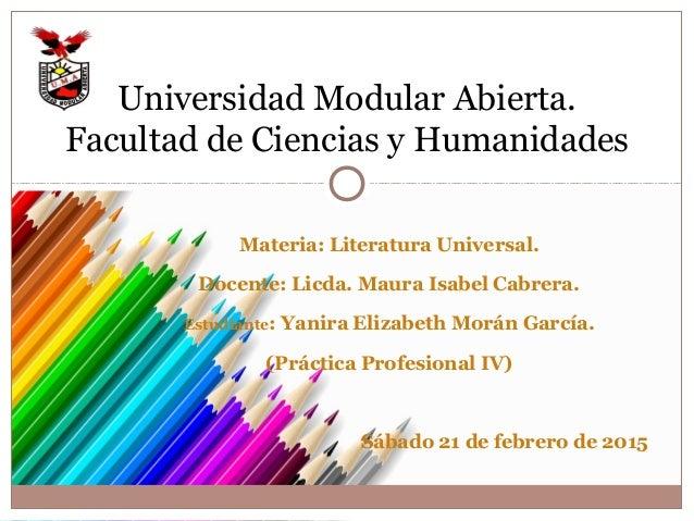 Materia: Literatura Universal. Docente: Licda. Maura Isabel Cabrera. Estudiante: Yanira Elizabeth Morán García. (Práctica ...