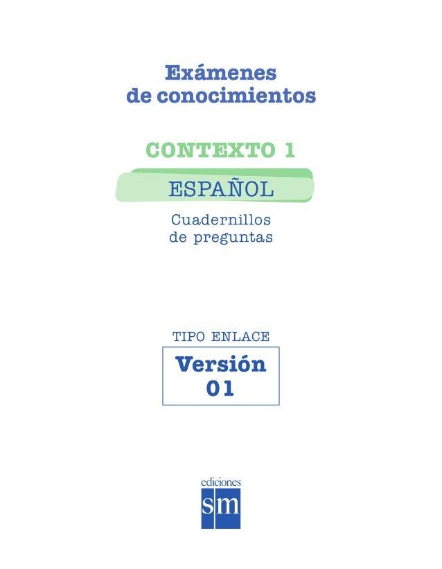 Exámenes de conocimientos CONTEXTO 1 ESPAÑOL Cuadernillos de preguntas Versión 01 TIPO ENLACE SGUESP1-EXA-070805.indd 1 8/...