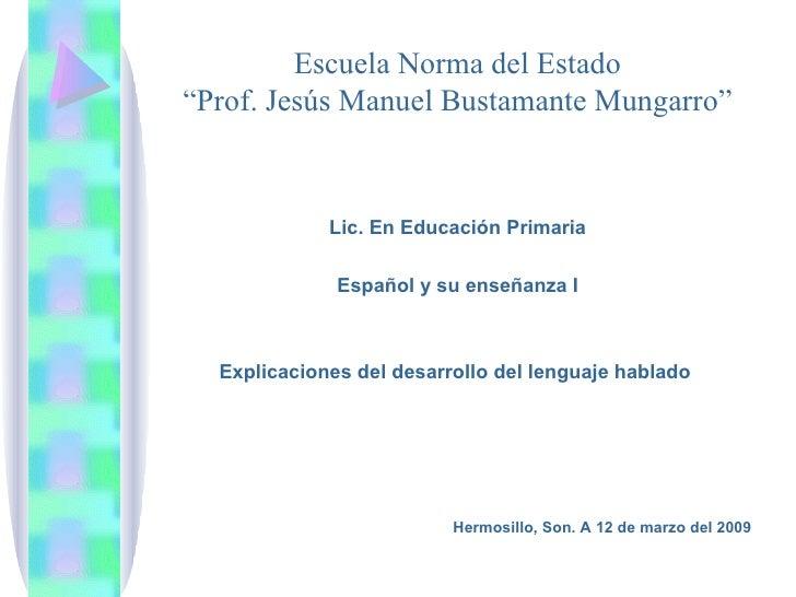 """Escuela Norma del Estado """"Prof. Jesús Manuel Bustamante Mungarro"""" <ul><li>Lic. En Educación Primaria </li></ul><ul><li>Esp..."""