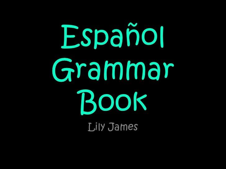 Español Grammar Book<br />Lily James<br />