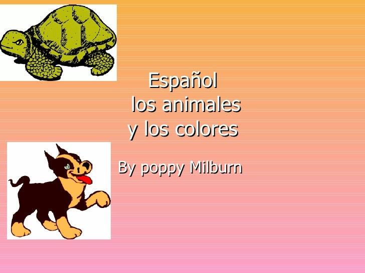 Espa ñ ol  los animales y los colores By poppy Milburn