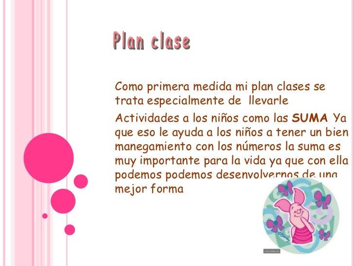 Plan clase <br />Como primera medida mi plan clases se trata especialmente de  llevarle <br />Actividades a los niños como...