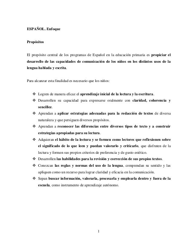 1 ESPAÑOL. Enfoque Propósitos El propósito central de los programas de Español en la educación primaria es propiciar el de...