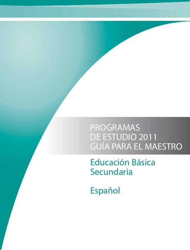 PROGRAMAS DE ESTUDIO 2011 GUÍA PARA EL MAESTRO Educación Básica Secundaria Español
