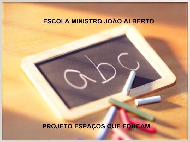 PROJETO ESPAÇOS QUE EDUCAM ESCOLA MINISTRO JOÃO ALBERTO