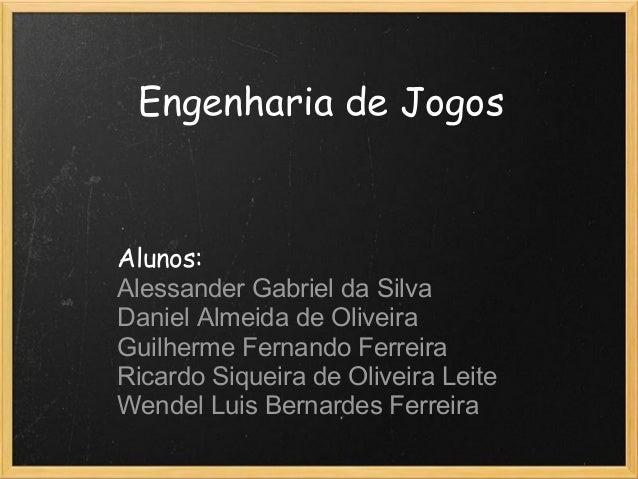 Engenharia de JogosAlunos:Alessander Gabriel da SilvaDaniel Almeida de OliveiraGuilherme Fernando FerreiraRicardo Siqueira...