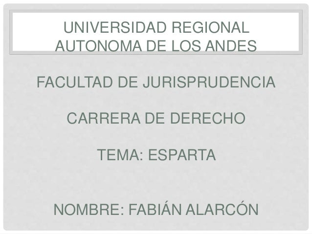 UNIVERSIDAD REGIONAL AUTONOMA DE LOS ANDES FACULTAD DE JURISPRUDENCIA CARRERA DE DERECHO TEMA: ESPARTA NOMBRE: FABIÁN ALAR...