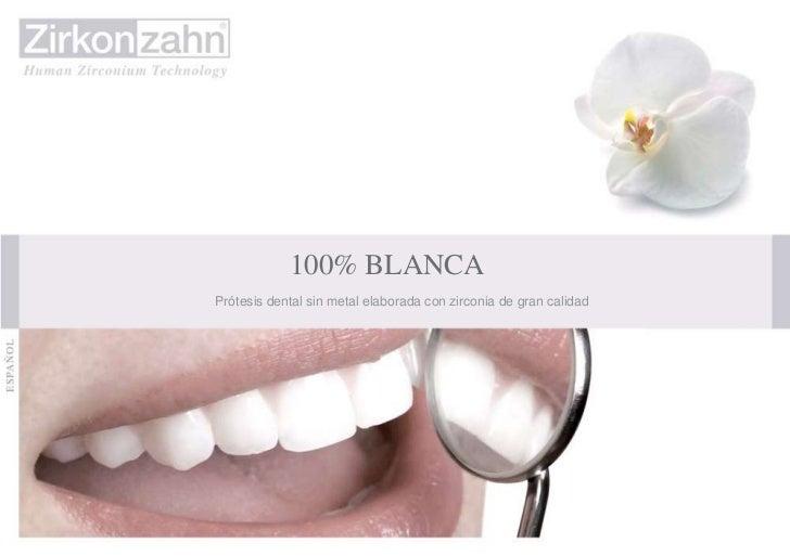 100% BLANCAPrótesis dental sin metal elaborada con zirconia de gran calidad