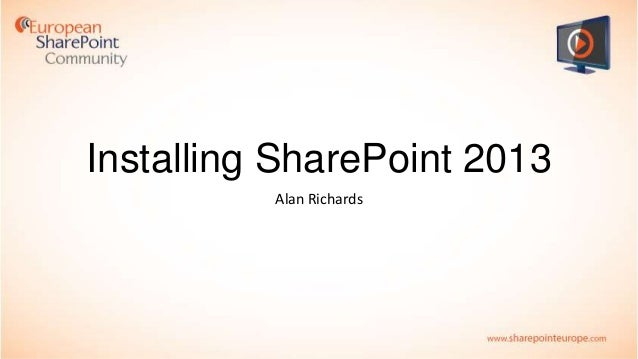 Installing SharePoint 2013 Alan Richards
