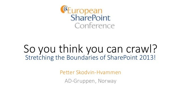 So you think you can crawl? Stretching the Boundaries of SharePoint 2013! Petter Skodvin-Hvammen AD-Gruppen, Norway