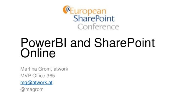 PowerBI and SharePoint Online Martina Grom, atwork MVP Office 365 mg@atwork.at @magrom