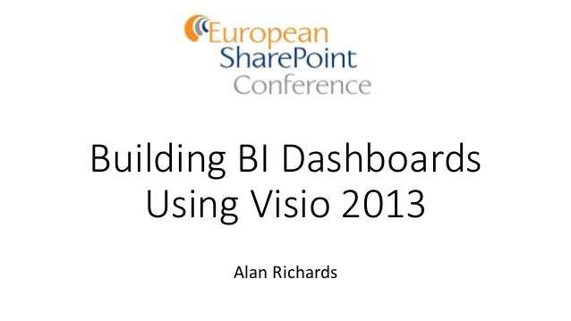 Building BI Dashboards Using Visio 2013 Alan Richards
