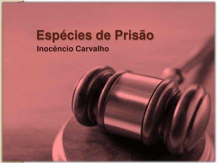 Espécies de Prisão<br />Inocêncio Carvalho<br />
