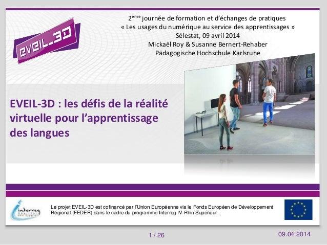 09.04.2014Les usages du numérique au service des apprentissages 1 / 26 EVEIL-3D : les défis de la réalité virtuelle pour l...