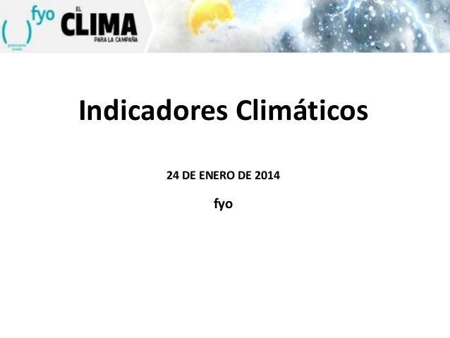 Indicadores Climáticos 24 DE ENERO DE 2014  fyo