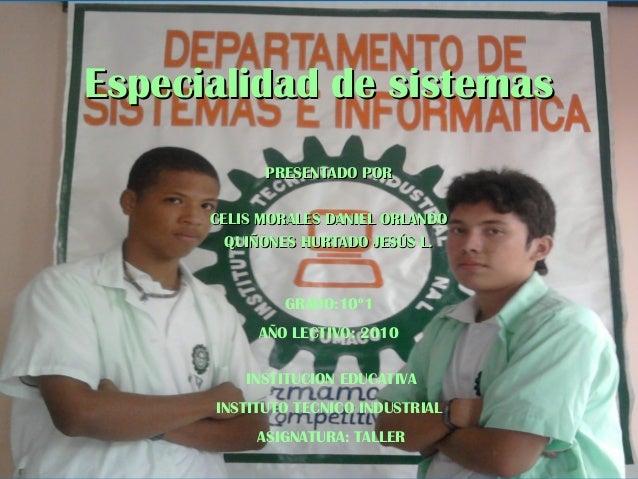 Especialidad de sistemasEspecialidad de sistemas PRESENTADO PORPRESENTADO POR CELIS MORALES DANIEL ORLANDOCELIS MORALES DA...