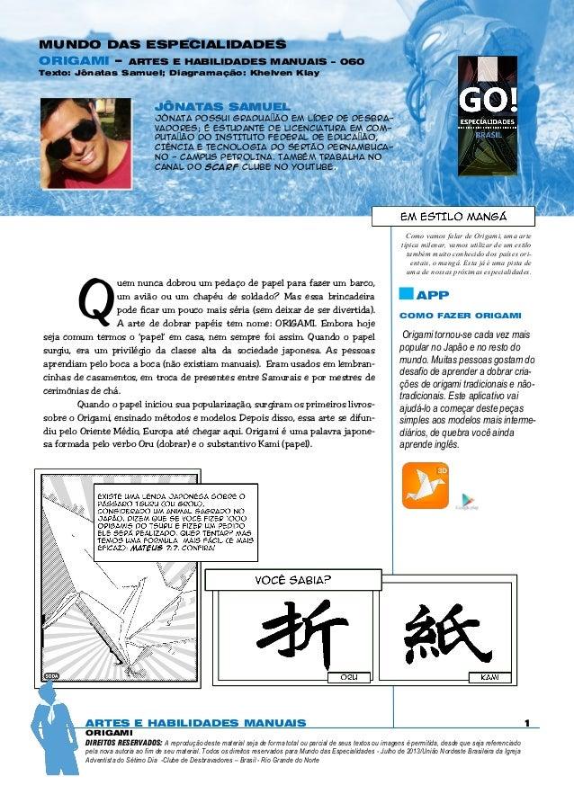MUNDO DAS ESPECIALIDADES ORIGAMI – ARTES E HABILIDADES MANUAIS  – 060  Texto: Jônatas Samuel; Diagramação: Khelven Klay  J...