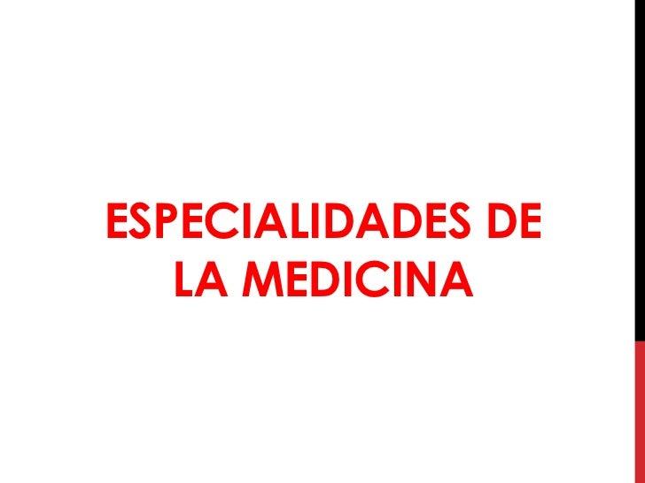 ESPECIALIDADES DE   LA MEDICINA