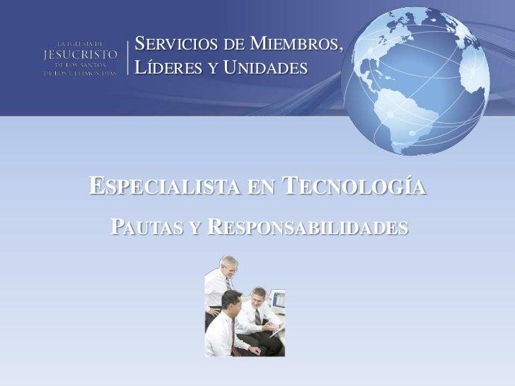 SERVICIOS DE MIEMBROS,   LÍDERES Y UNIDADESESPECIALISTA EN TECNOLOGÍA PAUTAS Y RESPONSABILIDADES