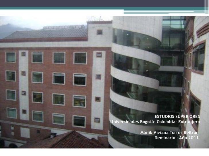 ESTUDIOS SUPERIORESUniversidades Bogotá- Colombia- Extranjero              Mónik Viviana Torres Beltrán                   ...
