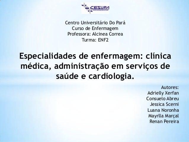 Centro Universitário Do Pará              Curso de Enfermagem            Professora: Alcinea Correa                   Turm...