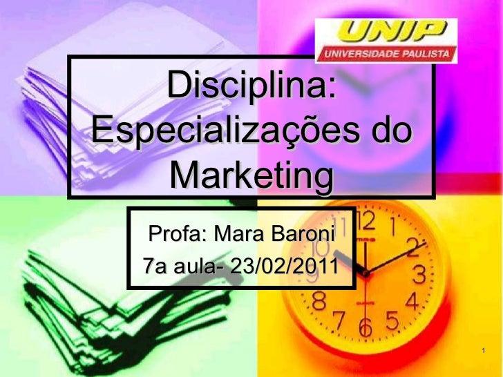 Disciplina: Especializações do Marketing Profa: Mara Baroni 7a aula- 23/02/2011
