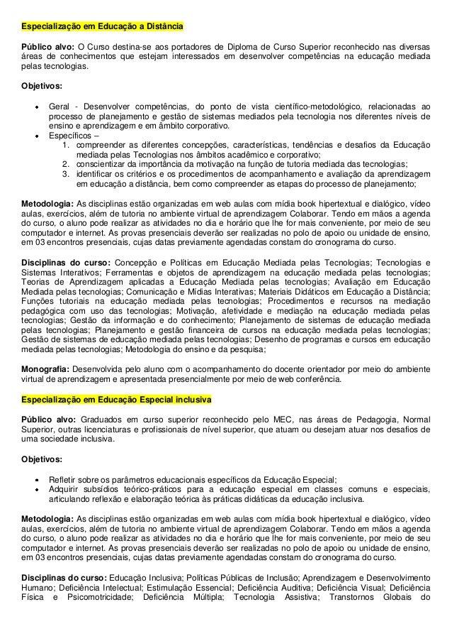 Especialização em Educação a Distância Público alvo: O Curso destina-se aos portadores de Diploma de Curso Superior reconh...